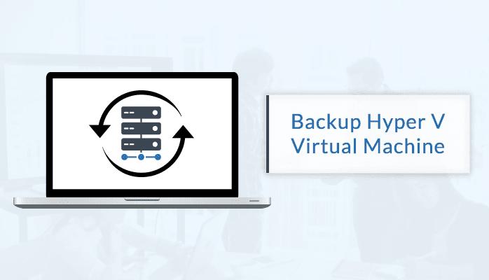learn how to backup hyper v virtual machine